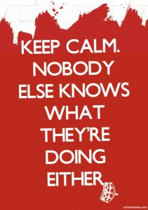 Keep Calm_No One Else Knows What They Are Doing Either