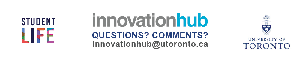 questions? comments? get in touch: innovationhub@utoronto.ca