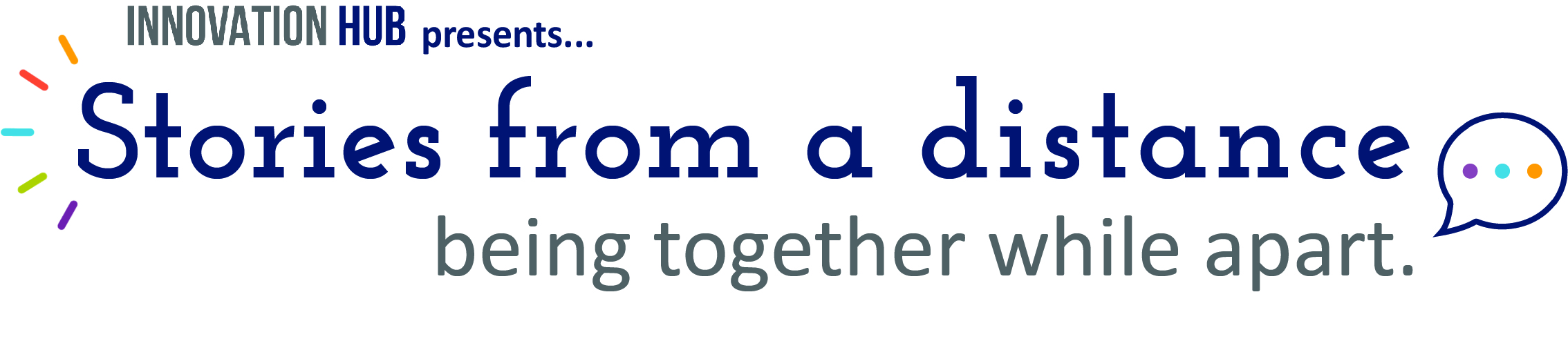 "Stories from a Distance logo, reading ""Stories from a distance, being together while being apart"", with the speech bubble with 3 dots."