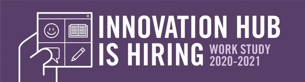 The Innovation Hub is Hiring: Work Study 2020-2021; white text on a purple background with an icon of a hand holding a post it note.