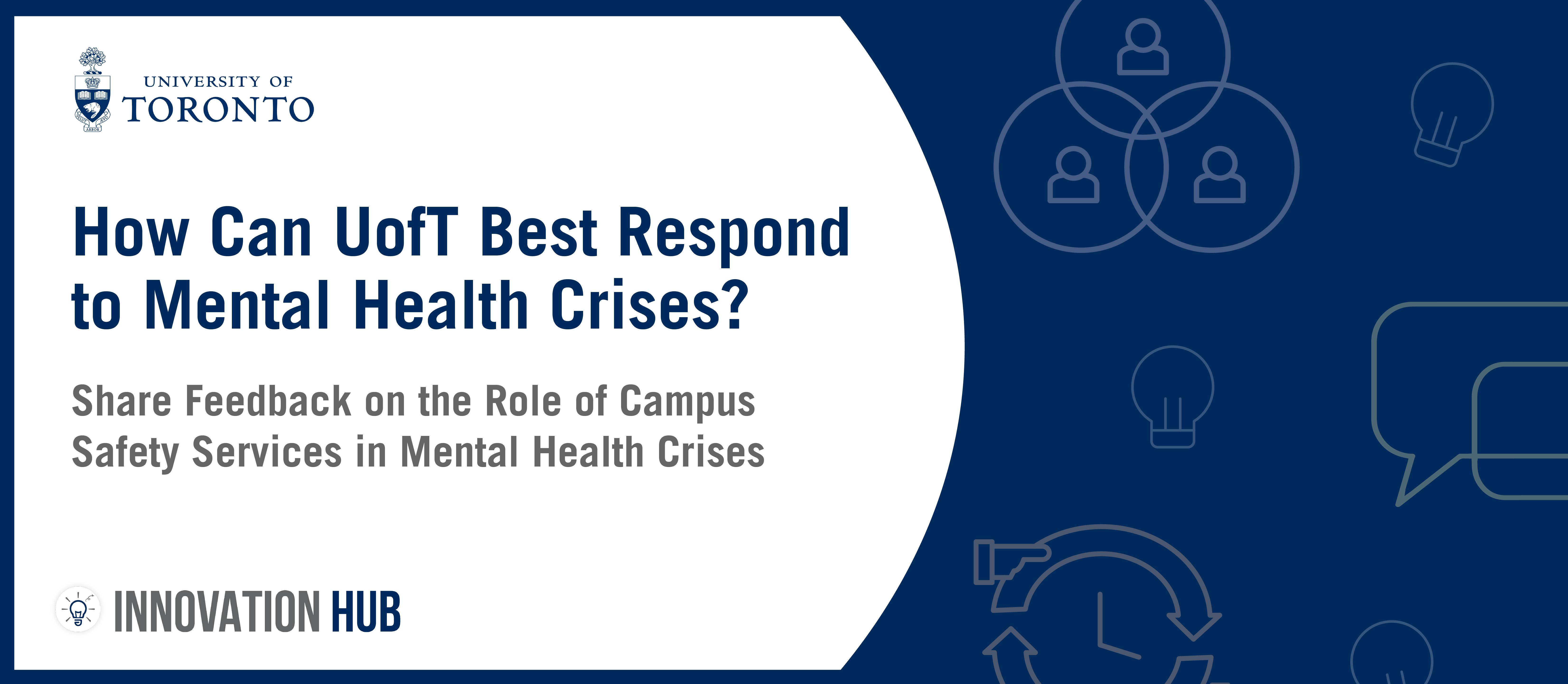 """A blue and white graphic that reads """"How can UofT Best Respond to Mental Health Crises?"""" There are icons representing conversation, ideas, and collaboration."""