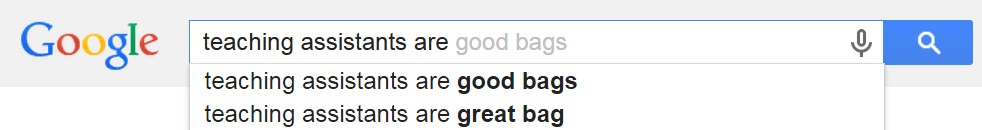 """Screenshot of a google search, where """"Teaching Assistants are"""" is autocompleted as """"Good bags"""" and """"Great bag"""""""