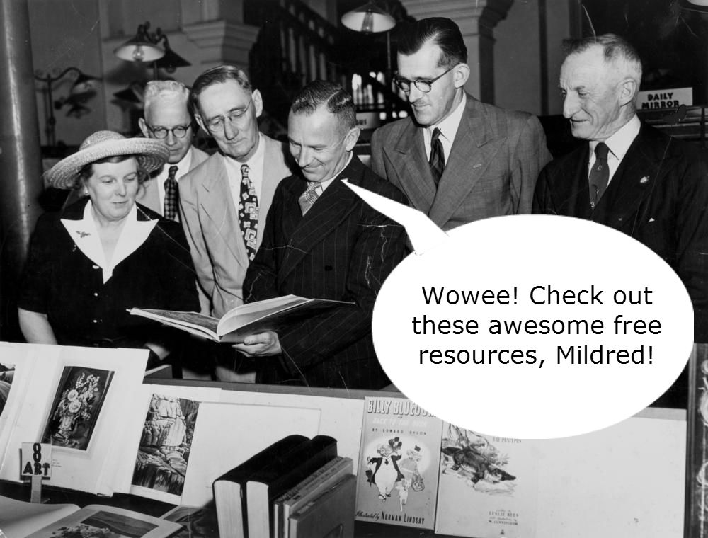 "Vintage photo of people looking at books, with an added speech bubble that says ""Wowee, check out these awesome free resources, Mildred!"""