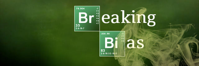 """Photo of the words """"Breaking Bias"""" done up like the Breaking Bad TV show's font. I've been meaning to do this for the last, like, six posts."""