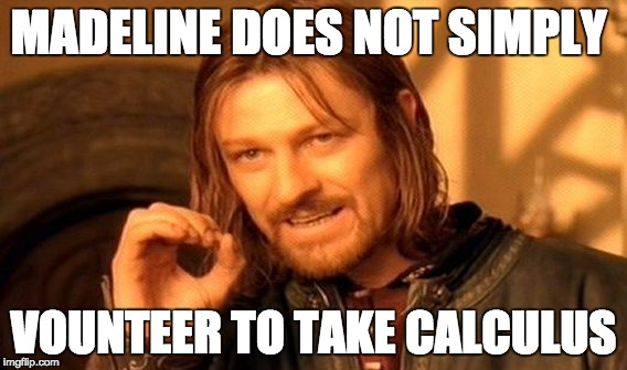 Madeline does not simply volunteer to take calculus (meme)