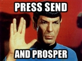 Picture of Spock doing the Live Long and Prosper hand symbol captioned press send and prosper