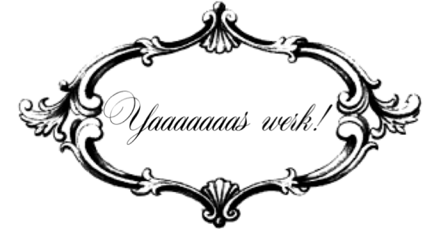 "Pictured: graphic of ""Yaaaaaaas werk!"" written in the fanciest calligraphy font I could find"