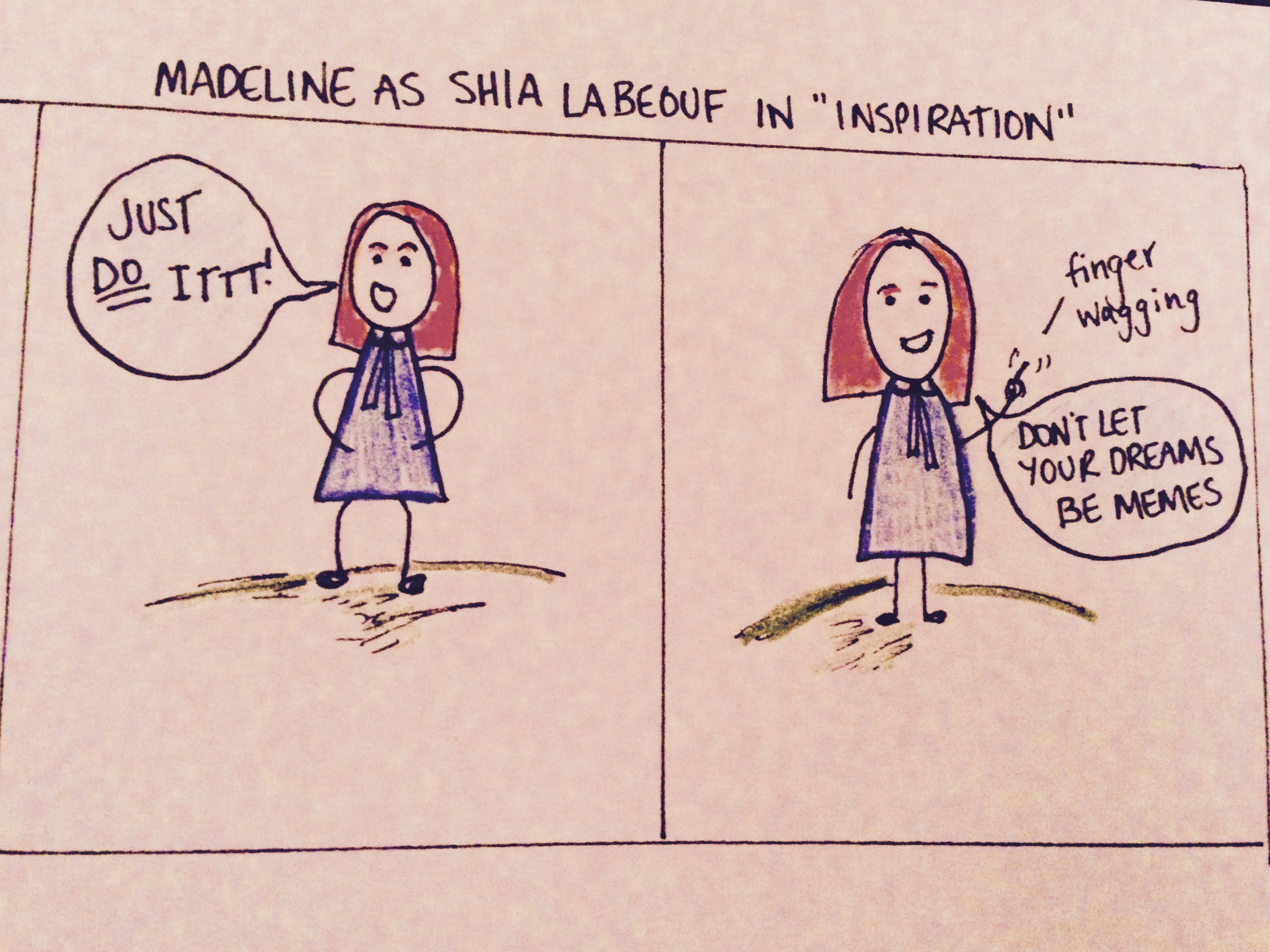 """A hand drawn comic of stick-figure Madeline saying """"Just do it"""" in the style of Shia La Boeuf."""