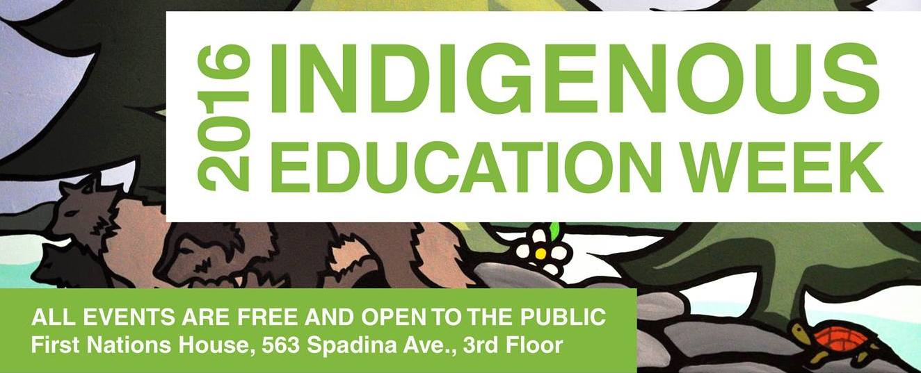 "A banner for 2016 IEW. Background features indigenous art; text reads: ""2016 Indigenous Education Week. All events are free and open to the public. First Nations House, 563 Spadina Ave., 3rd floor."""