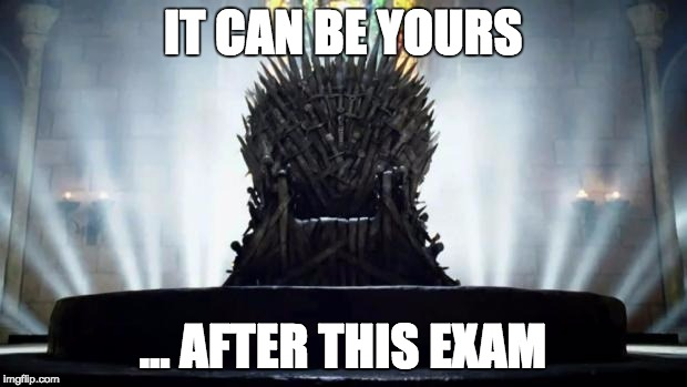 "A meme of the iron throne from Game of Thrones, with ""it can be yours ... after this exam"""