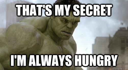 "A picture of Hulk with the caption ""that's my secret, I'm always hungry"""