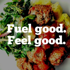 "A text overlay on top of an image of a plate of food reads ""Fuel good. Feel good."""