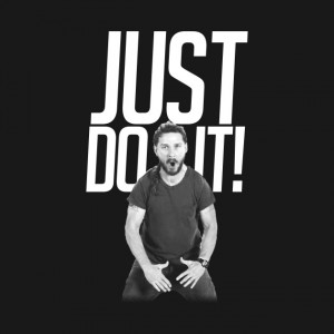 "Shia Laboeuf is shown with the text ""Just do it!"""
