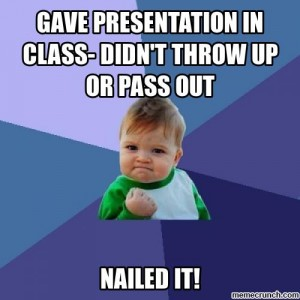 "Picture that says, ""Gave presentation in class- didn't throw up or pass out. Nailed it!)"