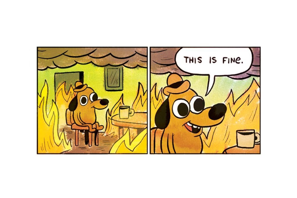 "a cartoon of a dog sitting at a table with coffee, saying ""this is fine"" as his house burns down around him"
