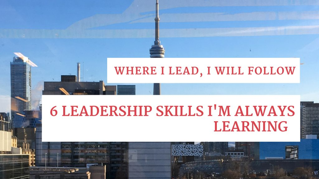"banner with photo of Toronto's CN tower with title ""Where I lead, I will follow"" and subtitle ""6 leadership skills I'm always learning"""
