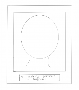 "a sketch of a framed blank faceportrait entitled ""a leader's portrait (in progress)""."