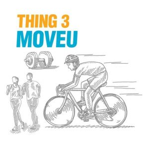 "A sketch of a person riding a bike, two people walking, and a weight to lift at a gym. The text says ""thing 3: move U"""