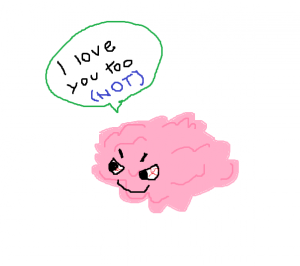 "A cartoon drawing of an evil brain, saying ""I love you too (NOT)."""
