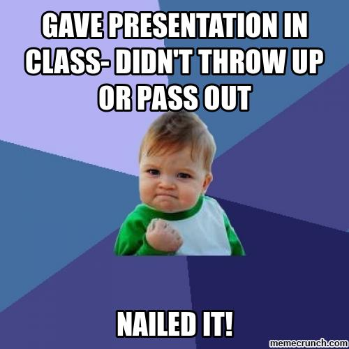 "A successful baby meme that says ""Gave presentation in class- didn't throw up or pass out. Nailed it!"""