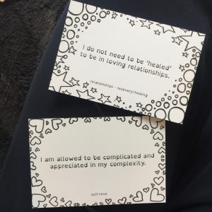 "To cards that say ""I do not need to be ""healed to be in loving relationships"" and ""I am allowed to be complicated and appreciated in my complexity."""