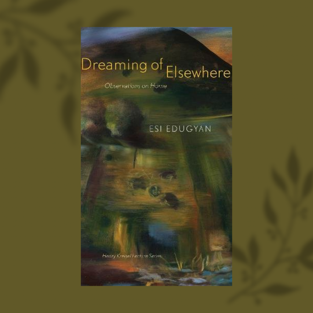 EDUGYAN, ESI / DREAMING OF ELSEWHERE: OBSERVATIONS ON HOME, book cover