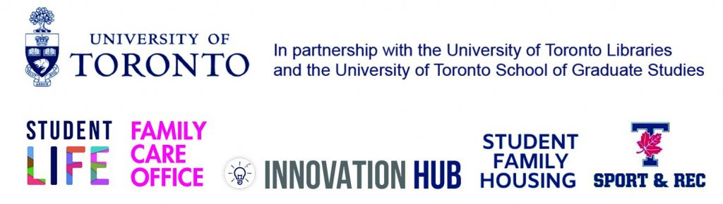 University of Toronto; in partnership with UofT Libraries, and UofT School of Graduate Studies, Student Life, Family Care Office, Innovation Hub, Student Family Housing, and Sport and Rec