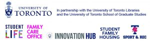 The University of Toronto; in partnership with the University of Toronto Libraries and the University of Toronto School of Graduate Studies, Student Life, Family Care Office, Innovation Hub, Student Family Housing, and Sport and Rec