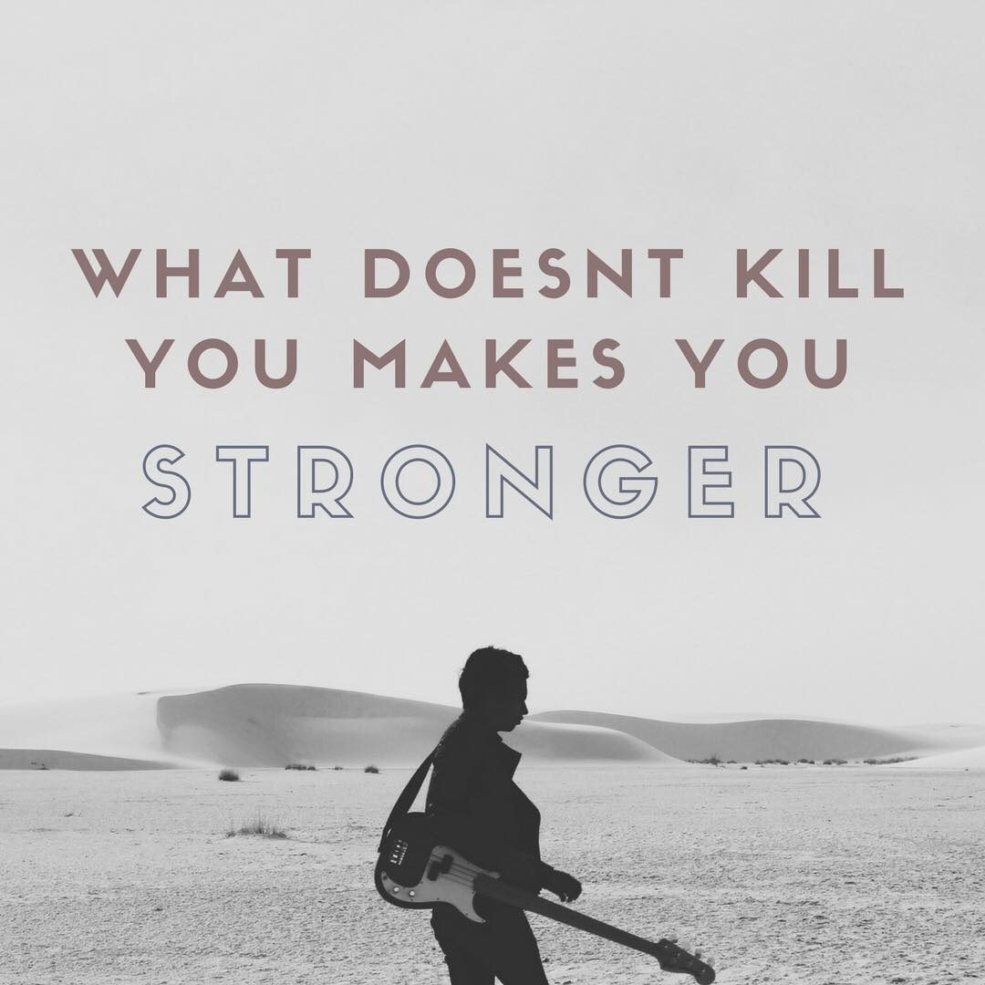 What Doesn T Kill You Makes You Stronger Life U Of T