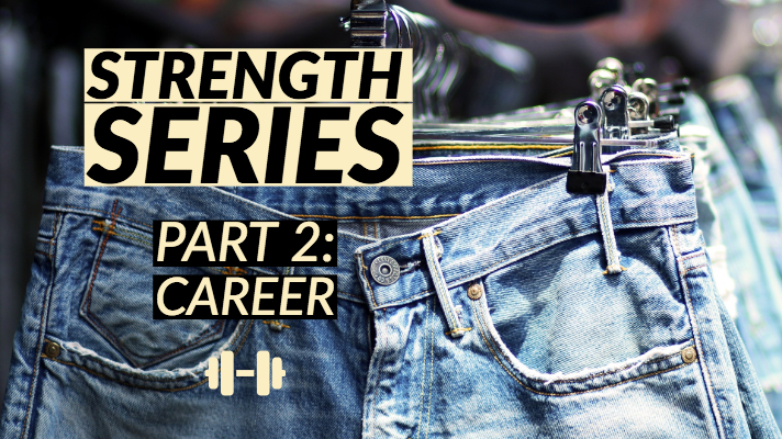 Strength Series - Part 2: Career banner with a pair of jeans hanging in the background