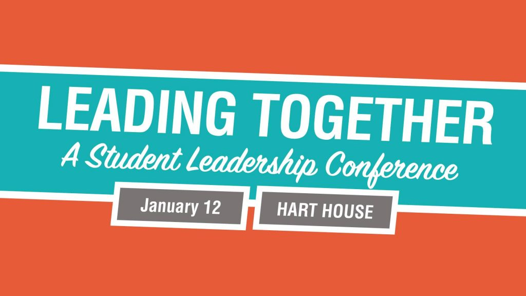 Leading Together: A student leadership conference, January 12 at Hart House
