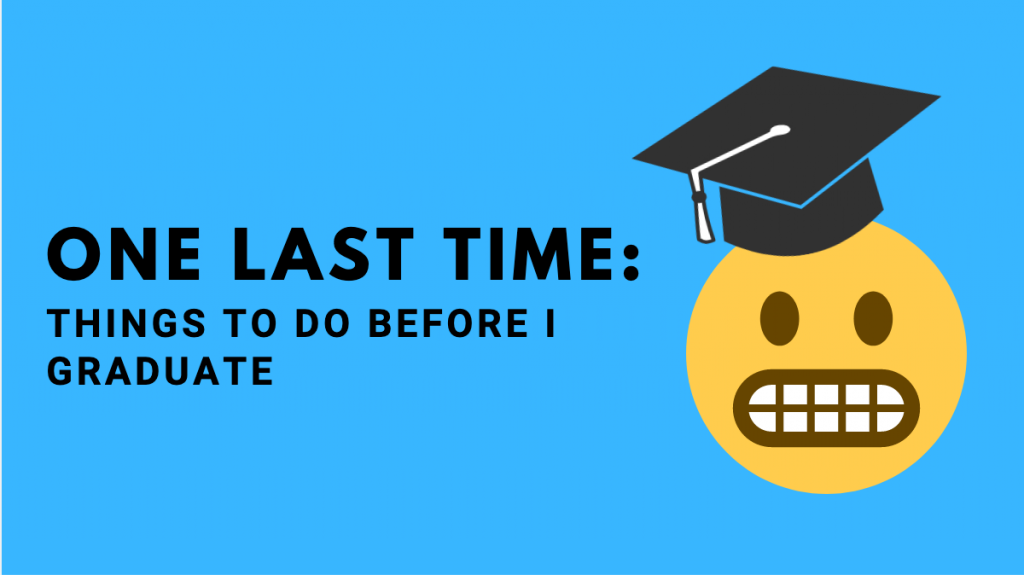 One Last Time: Things to do before I graduate; awkward emoji with grad cap